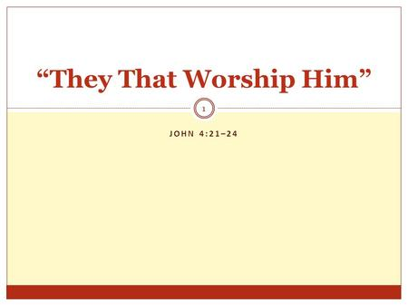 "JOHN 4:21–24 1 ""They That Worship Him"". 2  P ROSKUNEO Defines Worship in the NT–  Jesus uses this word (John 4:23–24; Matthew 4:10).  The Greek word."