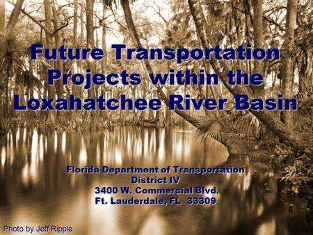 Future Transportation Projects within the Loxahatchee River Basin Florida Department of Transportation District IV 3400 W. Commercial Blvd. 3400 W. Commercial.