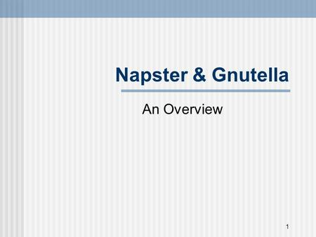 1 Napster & Gnutella An Overview. 2 About Napster Distributed application allowing users to search and exchange MP3 files. Written by Shawn Fanning in.