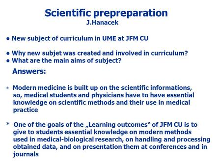 Scientific prepreparation J.Hanacek New subject of curriculum in UME at JFM CU Why new subjet was created and involved in curriculum? What are the main.