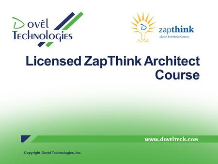 Licensed ZapThink Architect Course. Who is Dovèl Tech? Core Capabilities SOA, SOE, Semantics and Related technologies Enterprise Architecture Enterprise.
