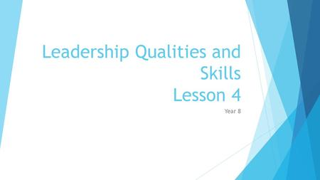 Leadership Qualities and Skills Lesson 4 Year 8. Learning Objective  We will learn which skills and qualities make an effective leader  We will identify.