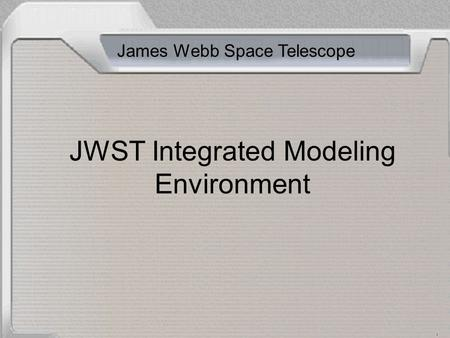 JWST Integrated Modeling Environment James Webb Space Telescope.