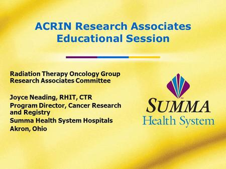 ACRIN Research Associates Educational Session Radiation Therapy Oncology Group Research Associates Committee Joyce Neading, RHIT, CTR Program Director,