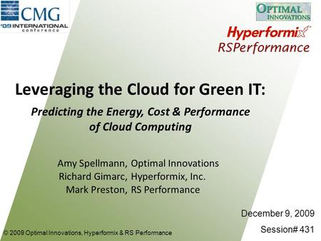 Leveraging the <strong>Cloud</strong> for Green IT: Predicting the Energy, Cost & Performance of <strong>Cloud</strong> <strong>Computing</strong> © 2009 Optimal Innovations, Hyperformix & RS Performance.