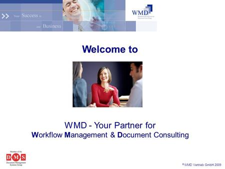 © WMD Vertrieb GmbH 2009 Welcome to WMD - Your Partner for Workflow Management & Document Consulting.