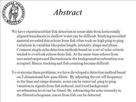 Abstract We have experienced that fish detection in sonar-data from horizontally aligned transducers in shallow water can be difficult. Studying recorded.