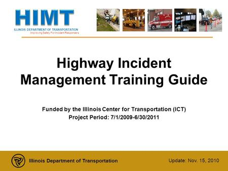 ILLINOIS DEPARTMENT OF TRANSPORTATION Improving Safety For Incident Responders Illinois Department of Transportation Update: Nov. 15, 2010 Highway Incident.