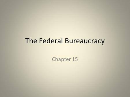 The Federal Bureaucracy Chapter 15. What is a bureaucracy?