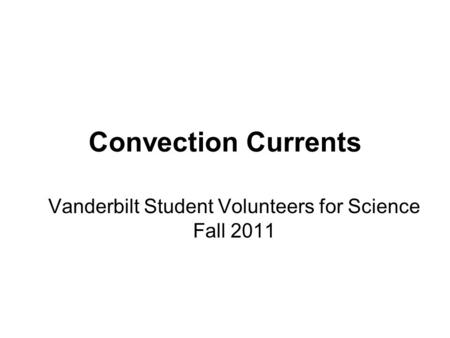 Convection Currents Vanderbilt Student Volunteers for Science Fall 2011.