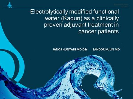 Prezentáció címe 10/25/13 Electrolytically modified functional water (Kaqun) as a clinically proven adjuvant treatment in cancer patients www.kaqun.eu.