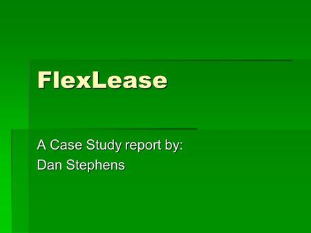 A Case Study report by: Dan Stephens