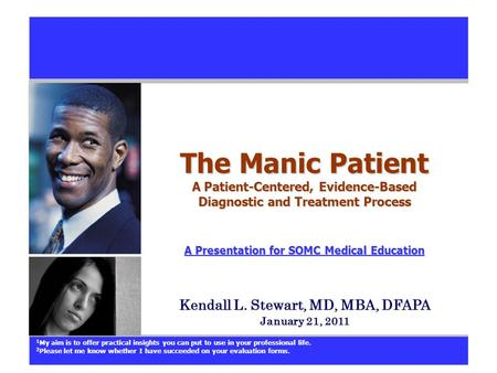 The Manic Patient A Patient-Centered, Evidence-Based Diagnostic and Treatment Process A Presentation for SOMC Medical Education A Presentation for SOMC.