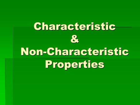 "Characteristic & Non-Characteristic Properties. What are ""Characteristics""  Question: What do we mean when we talk about the characteristics of something."