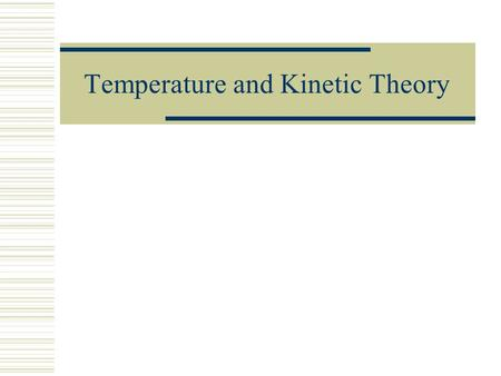 Temperature and Kinetic Theory. Atomic Theory  Atom – smallest piece of mater  Atomic Mass  unit – atomic mass unit – amu  1amu = 1.66 x 10 -27 kg.