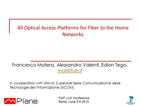 All Optical Access Platforms for Fiber to the Home Networks Francesco Matera, Alessandro Valenti, Edion Tego,  In cooperation with.