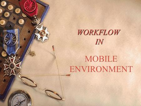 WORKFLOW IN MOBILE ENVIRONMENT. WHAT IS WORKFLOW ?  WORKFLOW IS A COLLECTION OF TASKS ORGANIZED TO ACCOMPLISH SOME BUSINESS PROCESS.  EXAMPLE: Patient.