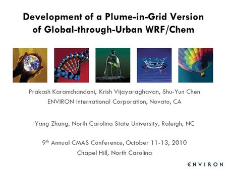 Template Development of a Plume-in-Grid Version of Global-through-Urban WRF/Chem Prakash Karamchandani, Krish Vijayaraghavan, Shu-Yun Chen ENVIRON International.