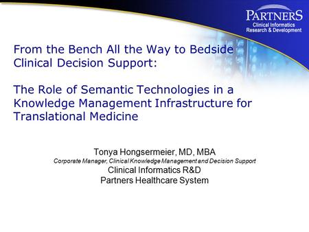 From the Bench All the Way to Bedside Clinical Decision Support: The Role of Semantic Technologies in a Knowledge Management Infrastructure for Translational.