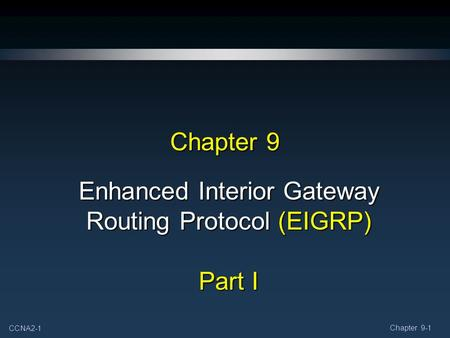 CCNA2-1 Chapter 9-1 Chapter 9 Enhanced Interior Gateway Routing Protocol (EIGRP) Part I.