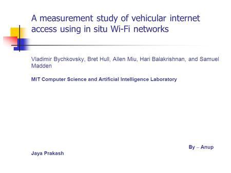 A measurement study of vehicular internet access using in situ Wi-Fi networks Vladimir Bychkovsky, Bret Hull, Allen Miu, Hari Balakrishnan, and Samuel.