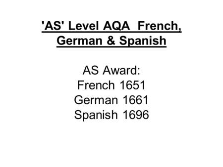 'AS' Level AQA French, German & Spanish AS Award: French 1651 German 1661 Spanish 1696.