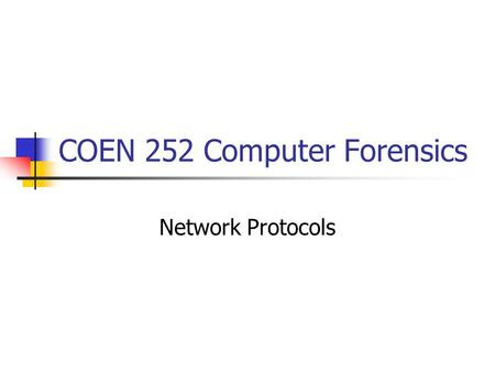 COEN 252 Computer Forensics Network Protocols. Network Protocols: Layering TCP/IP stack has four levels. OSI has seven.