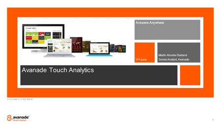 © 2014 Avanade Inc. All Rights Reserved. Avanade Touch Analytics Answers Anywhere Martin Keseler Barland Senior Analyst, Avanade2 nd June 1.