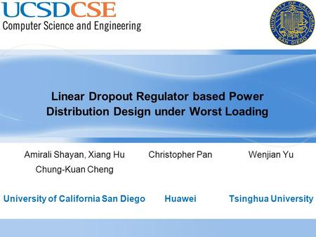 Linear Dropout Regulator based Power Distribution Design under Worst Loading Amirali Shayan, Xiang Hu Chung-Kuan Cheng University of California San Diego.