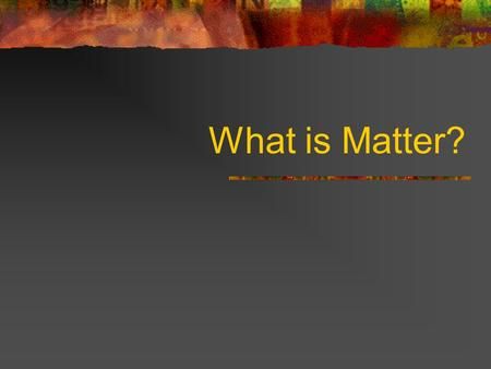 What is Matter?. Classifying Matter Matter is used to describe anything that has mass and takes up space. Matter can be divided into two categories: Mixtures: