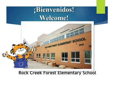 ¡Bienvenidos!Welcome! Rock Creek Forest Elementary School.