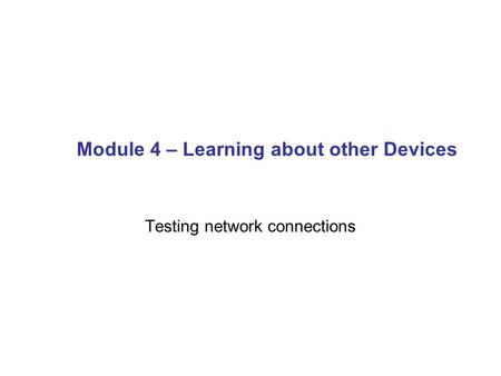 Module 4 – Learning about other Devices Testing network connections.