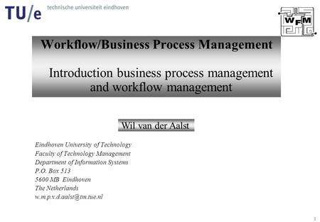1 Workflow/Business Process Management Introduction business process management and workflow management Eindhoven University of Technology Faculty of Technology.