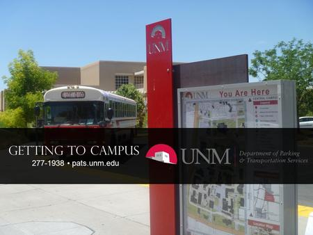 277-1938 pats.unm.edu GETTING TO CAMPUS 277-1938 pats.unm.edu.