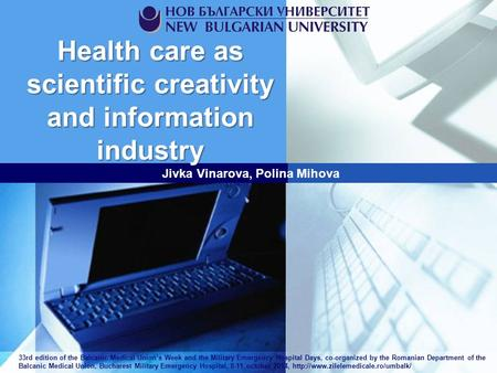 Health care as scientific creativity and information industry Jivka Vinarova, Polina Mihova 33rd edition of the Balcanic Medical Union's Week and the Military.