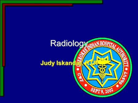 Radiology Judy Iskandar, RTR. Objectives for this Session Finishing the Radiology order in RPMS Process Changes Pros and Cons Finishing the Radiology.