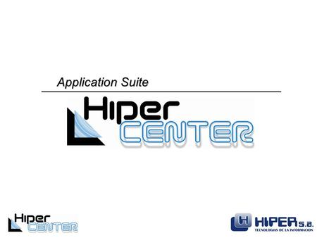 Application Suite. ¿What is HiperCenter? HiperCenter provides a rapid and reliable way to implement on line transaction processing (OLTP) solutions. HiperCenter.
