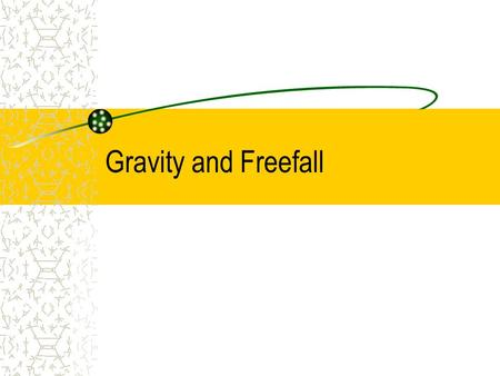 Gravity and Freefall. Gravity pulls on all objects on the Earth, trying to pull them to the center of the Earth. We measure the amount of pull on your.