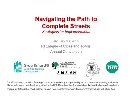 Navigating the Path to Complete Streets Strategies for Implementation January 30, 2014 RI League of Cities and Towns Annual Convention This Grow Smart.