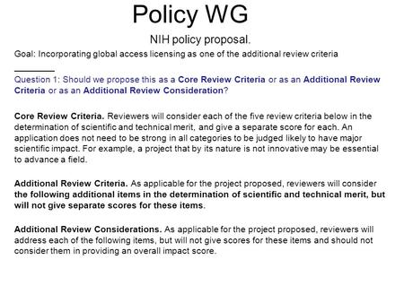 Policy WG NIH policy proposal. Goal: Incorporating global access licensing as one of the additional review criteria Question 1: Should we propose this.