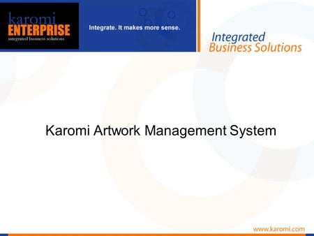 Karomi Artwork Management System. Current Challenges Multiple Stakeholders Lack of Critical Path Long lead times Missed Deadlines Compliance Issues Increased.