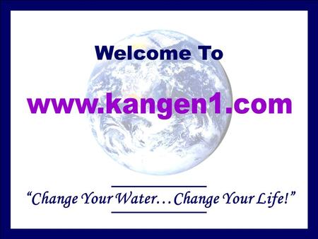 "Welcome To ""Change Your Water…Change Your Life!""."