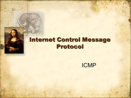 Internet Control Message Protocol ICMP. ICMP has two major purposes: –To report erroneous conditions –To diagnose network problems ICMP has two major.