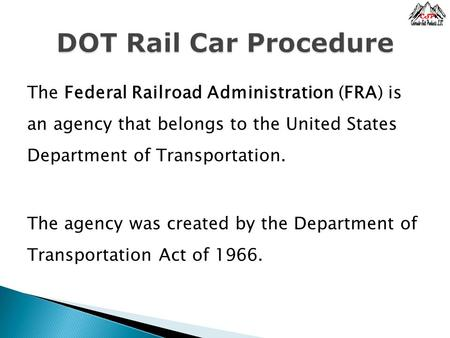 The Federal Railroad Administration (FRA) is an agency that belongs to the United States Department of Transportation. The agency was created by the Department.