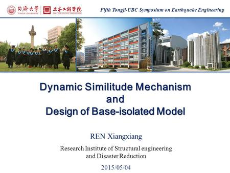 Fifth Tongji-UBC Symposium on Earthquake Engineering REN Xiangxiang Research Institute of Structural engineering and Disaster Reduction 2015/05/04 Dynamic.