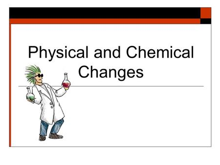 Matter Physical And Chemical Changes Part 2 Ppt Download