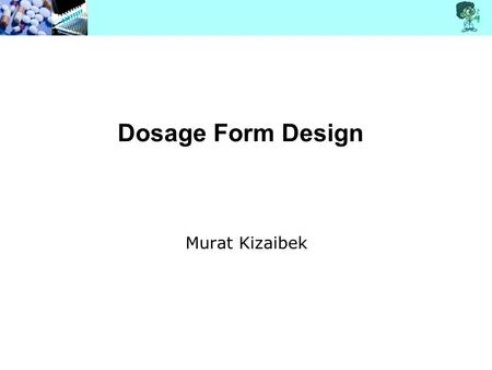 Dosage Form Design Murat Kizaibek. The Need for Dosage Forms.