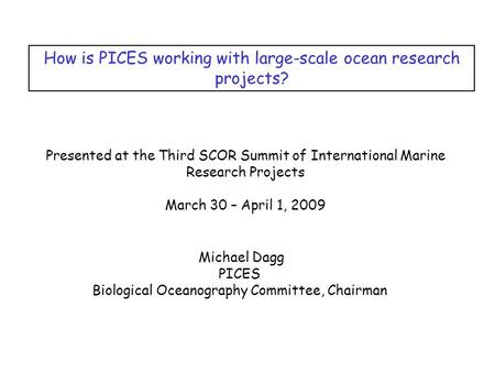 How is PICES working with large-scale ocean research projects? Presented at the Third SCOR Summit of International Marine Research Projects March 30 –