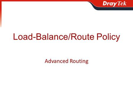 Load-Balance/Route Policy Advanced Routing. Outline How does it Work – When matching criteria, send via the route What does it Do – 2 real usage examples.