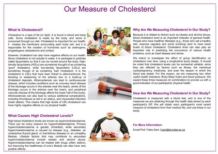 What Is Cholesterol? Cholesterol is a type of fat (or lipid). It is found in blood and body cells. Some cholesterol is made by the body, and some is consumed.